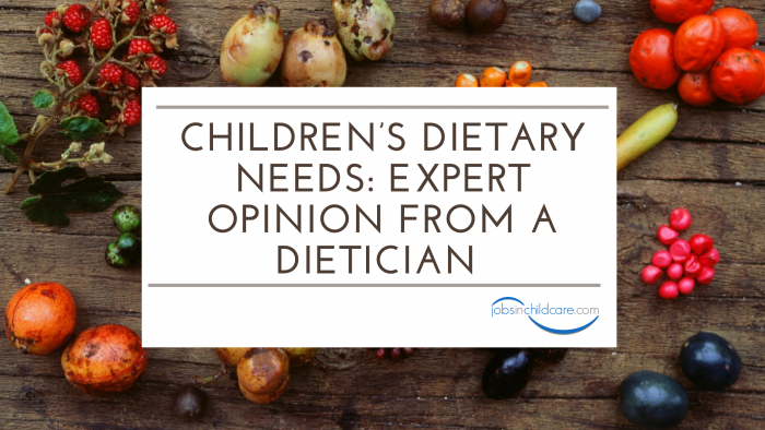 Children's Dietary Needs: Expert Opinion from a Dietician
