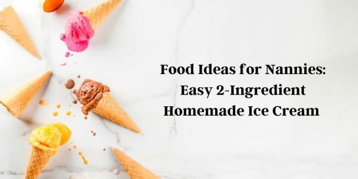 Food Ideas for Nannies: Easy 2-Ingredient Homemade Ice Cream