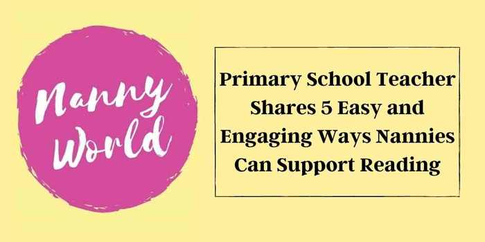 Primary School Teacher Shares 5 Easy and Engaging Ways Nannies Can Support Reading