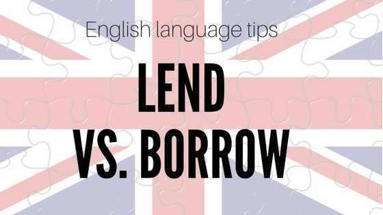 English Grammar Tips - 'Lend' and 'Borrow'